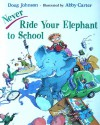 Never Ride Your Elephant to School - Doug Johnson, Abby Carter