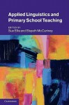 Applied Linguistics and Primary School Teaching - Sue Ellis, Elspeth McCartney