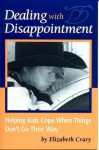 Dealing with Disappointment: Helping Kids Cope When Things Don't Go Their Way - Elizabeth Crary