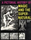 A Pictorial History of Magic and the Supernatural - Maurice Bessy, Margaret Crosland, Alan Daventry