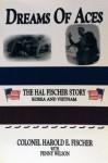 Dreams of Aces - The Hal Fischer Story, Korea and Vietnam - Colonel Harold E. Fischer, Penny Wilson