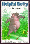 Helpful Betty to the Rescue - Michaela Morgan, Moira Kemp