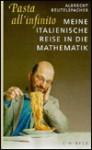 Pasta all' infinito. Meine italienische Reise in die Mathematik. - Albrecht Beutelspacher