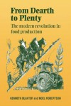 From Dearth to Plenty: The Modern Revolution in Food Production - Kenneth Blaxter