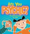 Are You Psychic?: The Official Guide for Kids - Helaine Becker, Claudia Davila