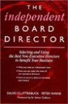 The Independent Board Director: Selecting and Using the Best Non-Executive Directors to Benefit Your Business - David Clutterbuck, Peter Waine