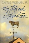 My Life and Adventures: A Novel - Castle Freeman Jr.