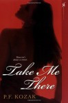 Take Me There - P.F. Kozak