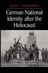German National Identity After the Holocaust - Mary Fulbrook