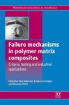 Failure Mechanisms in Polymer Matrix Composites: Criteria, Testing and Industrial Applications - Paul Robinson, Emile Greenhalgh, Silvestre Pinho