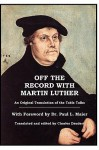 Off the Record with Martin Luther - Martin Luther, Paul L. Maier, Charles J. Daudert