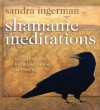 Shamanic Meditations: Guided Journeys for Insight, Vision, and Healing - Sandra Ingerman