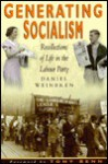 Generating Socialism: Recollections of Life in the Labour Party - Daniel Weinbren, Tony Benn