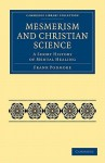 Mesmerism and Christian Science: A Short History of Mental Healing - Frank Podmore