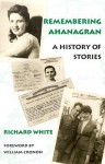 Remembering Ahanagran - Richard White, William Cronon