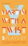 Martini with a Twist: Five Plays by Clem Martini - Clem Martini