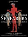 Mystery of the Ancient Seafarers: Early Maritime Civilizations - Robert D. Ballard