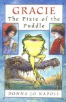 Gracie, The Pixie of the Puddle - Donna Jo Napoli, Judy Schachner