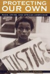 Protecting Our Own: Race, Crime, and African Americans - Katheryn Russell-Brown