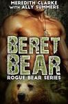 Beret Bear: A BBW Bear Shifter Romance (Rogue Bear Series) - Meredith Clarke, Ally Summers