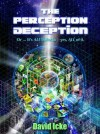 The Perception Deception: Or... It's ALL Bollocks - Yes, ALL of It. - David Icke