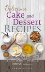 Delicious Cake and Dessert Recipes: A Family Inspired Cookbook of Classic Italian, Swiss and British Patisserie - Sarah Davies