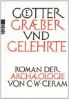 Götter, Gräber und Gelehrte - C. W. Ceram