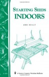 Starting Seeds Indoors: Storey's Country Wisdom Bulletin A-104 - Ann Reilly