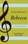 Franz Waxman's Rebecca: A Film Score Guide - David Neumeyer, Nathan Platte