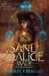 Of Sand and Malice Made (Song of Shattered Sands) - Bradley P. Beaulieu