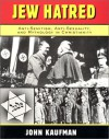Jew Hatred: Anti-Semitism, Anti-Sexuality, and Mythology in Christianity - John Kaufman