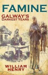 Famine: Galway's Darkest Years - William Henry