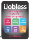iJobless: 50 ways to Survive Unemployment - Jenny Holmes