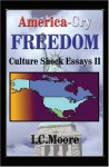 America: Cry Freedom--Culture Shock Essays II (Culture Shock Essays, Vol. 2) - Ian C. Dawkins Moore