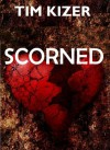 Scorned (A Suspense Thriller) - Tim Kizer