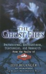 The Ghost Files: Paranormal Encounters, Discussion, and Research from the Vaults of Ghostvillage.com - Jeff Belanger