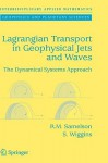 Lagrangian Transport in Geophysical Jets and Waves: The Dynamical Systems Approach - Roger M. Samelson