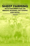 Sheep Farming - With Information on Breeds, Rearing, Fattening and Wool - Various