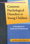 Common Psychological Disorders in Young Children: A Handbook for Child Care Professionals - Jenna Bilmes, Tara Welker