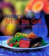 Weber's Art of the Grill: Recipes for Outdoor Living - Jamie Purviance, Tim Turner, Mike Kempster