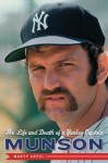 Munson: The Life and Death of a Yankee Captain - Marty Appel