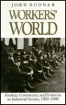 Workers' World: Kinship, Community, And Protest In An Industrial Society, 1900 1940 - John E. Bodnar