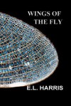 Wings of the Fly - E.L. Harris