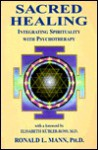 Sacred Healing: Integrating Spirituality Into the Healing Process - Ronald L. Mann
