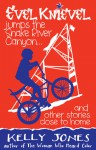Evel Knievel Jumps the Snake River Canyon: And Other Stories Close to Home - Kelly Jones