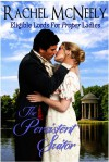 The Persistent Suitor: Eligible Lords For Proper Ladies, Regency Romance - Rachel McNeely