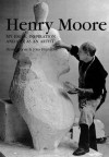 Henry Moore: My Ideas, Inspiration And Life As An Artist - Henry Moore, John Hedgecoe