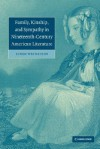 Family, Kinship, and Sympathy in Nineteenth-Century American Literature - Cindy Weinstein