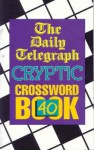 D.T. Cryptic Crossword Book 40 - Telegraph Group Limited