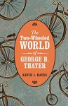 The Two-Wheeled World of George B. Thayer - Kevin J. Hayes